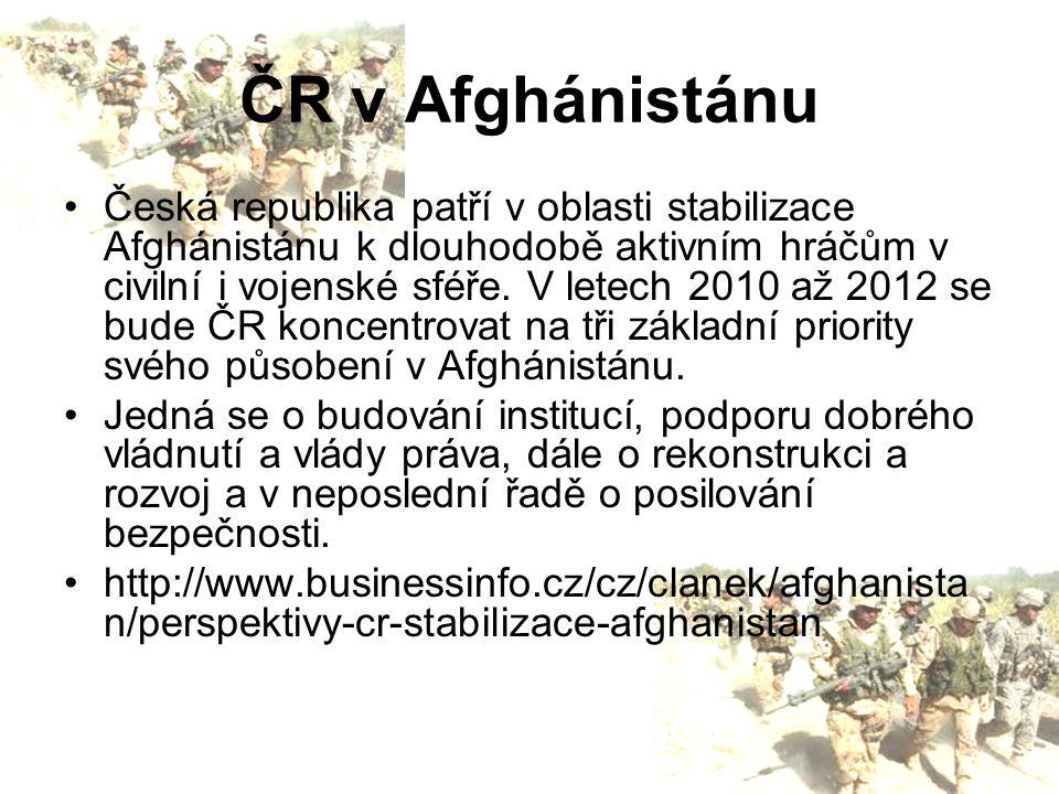 ČR v Afghánistánu Česká republika patří v oblasti stabilizace Afghánistánu k dlouhodobě aktivním hráčům v civilní i vojenské sféře. V letech 2010 až 2