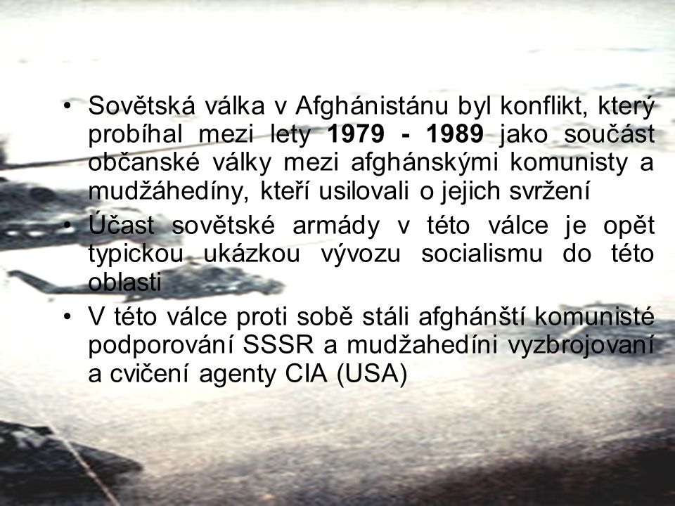 Role CIA CIA jednak podporovala mudžahedíny finančně, byly zřízeny tábory pro jejich výcvik, ale také se snažila vyvolat touhu po společném džihádu muslimů Bojů se zúčastnilo několik tisíc muslimů z oblasti Střední Asie a Blízkého východu, ale také pákistánské speciální jednotky- Černí čápi
