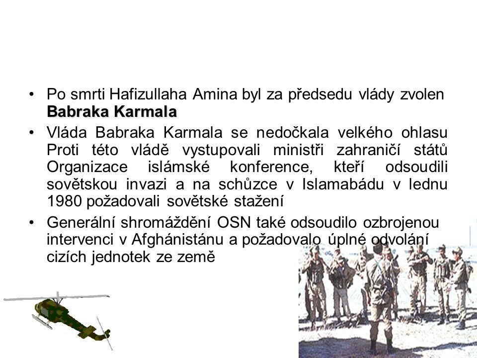 Babraka KarmalaPo smrti Hafizullaha Amina byl za předsedu vlády zvolen Babraka Karmala Vláda Babraka Karmala se nedočkala velkého ohlasu Proti této vl