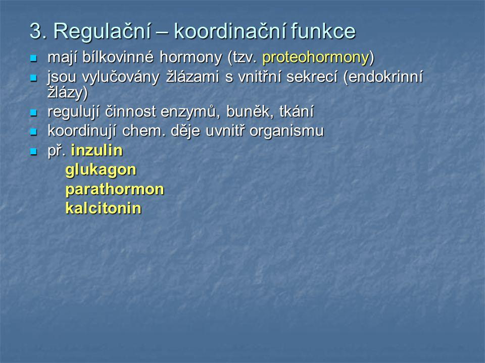 3. Regulační – koordinační funkce mají bílkovinné hormony (tzv. proteohormony) mají bílkovinné hormony (tzv. proteohormony) jsou vylučovány žlázami s