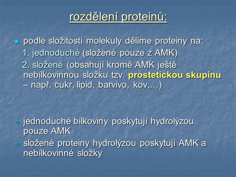 rozdělení proteinů: podle složitosti molekuly dělíme proteiny na: podle složitosti molekuly dělíme proteiny na: 1. jednoduché (složené pouze z AMK) 1.