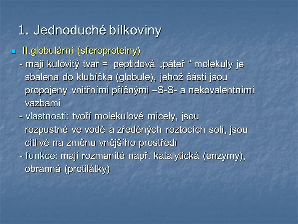 """1. Jednoduché bílkoviny II.globulární (sferoproteiny) II.globulární (sferoproteiny) - mají kulovitý tvar = peptidová """"páteř """" molekuly je - mají kulov"""