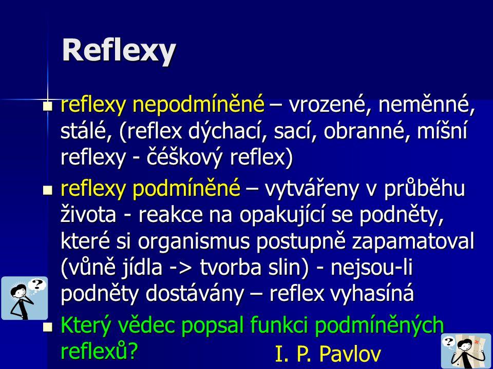 Reflexy reflexy nepodmíněné – vrozené, neměnné, stálé, (reflex dýchací, sací, obranné, míšní reflexy - čéškový reflex) reflexy nepodmíněné – vrozené,