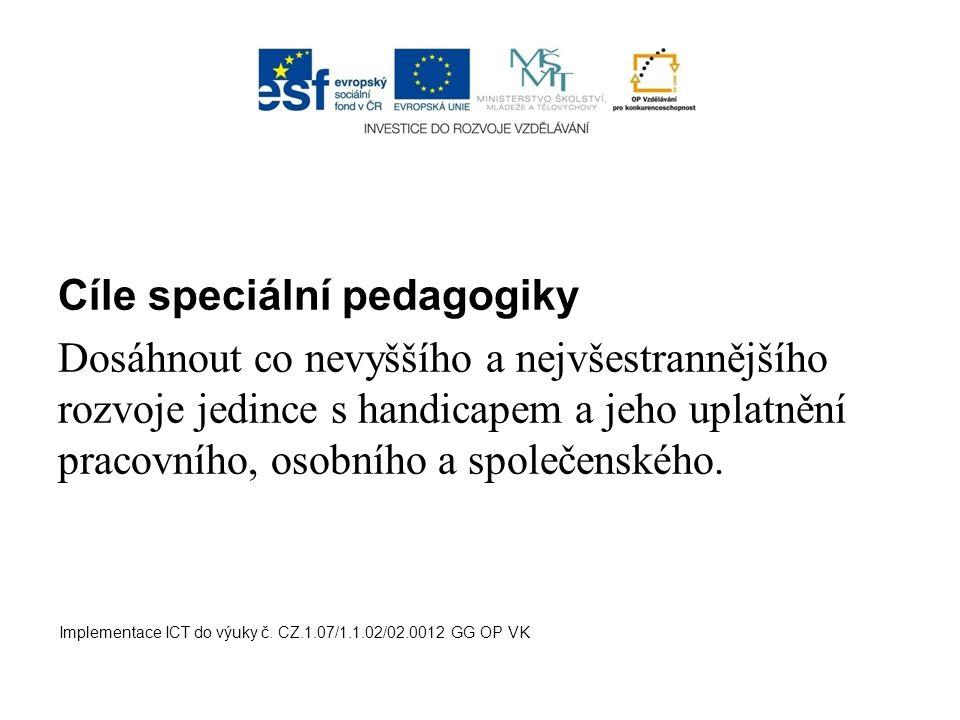 Cíle speciální pedagogiky Dosáhnout co nevyššího a nejvšestrannějšího rozvoje jedince s handicapem a jeho uplatnění pracovního, osobního a společenské