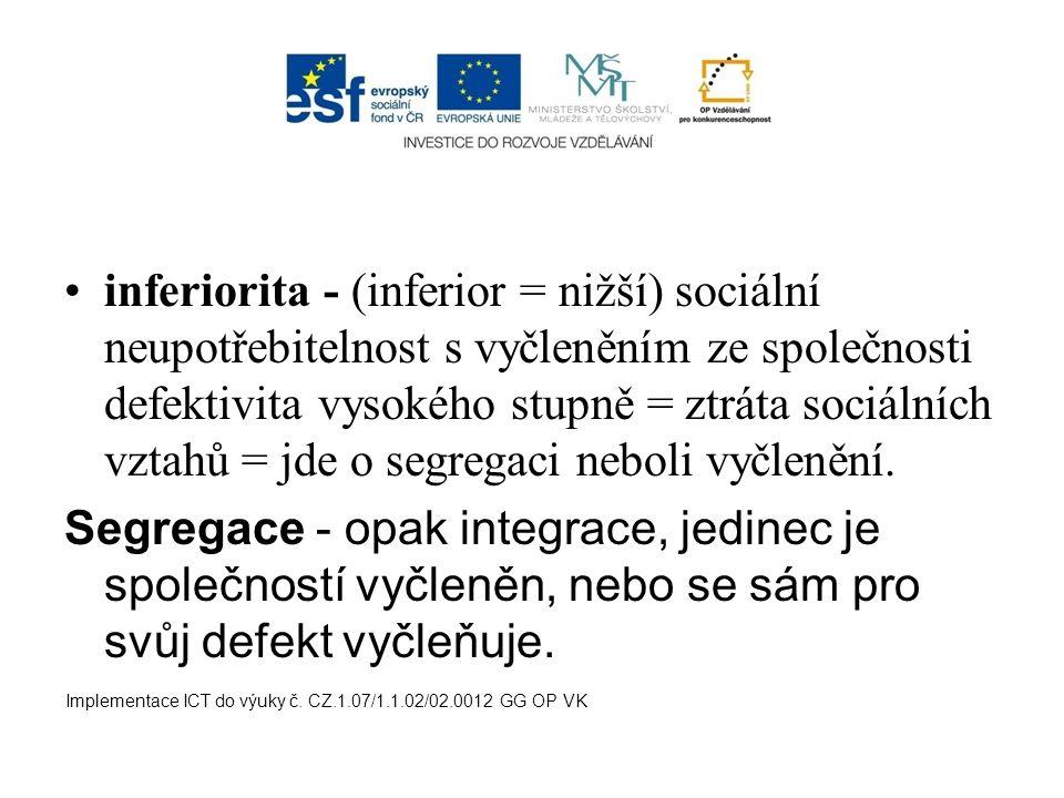 inferiorita - (inferior = nižší) sociální neupotřebitelnost s vyčleněním ze společnosti defektivita vysokého stupně = ztráta sociálních vztahů = jde o
