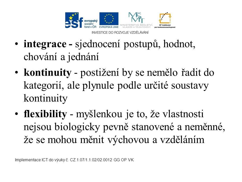 integrace - sjednocení postupů, hodnot, chování a jednání kontinuity - postižení by se nemělo řadit do kategorií, ale plynule podle určité soustavy ko