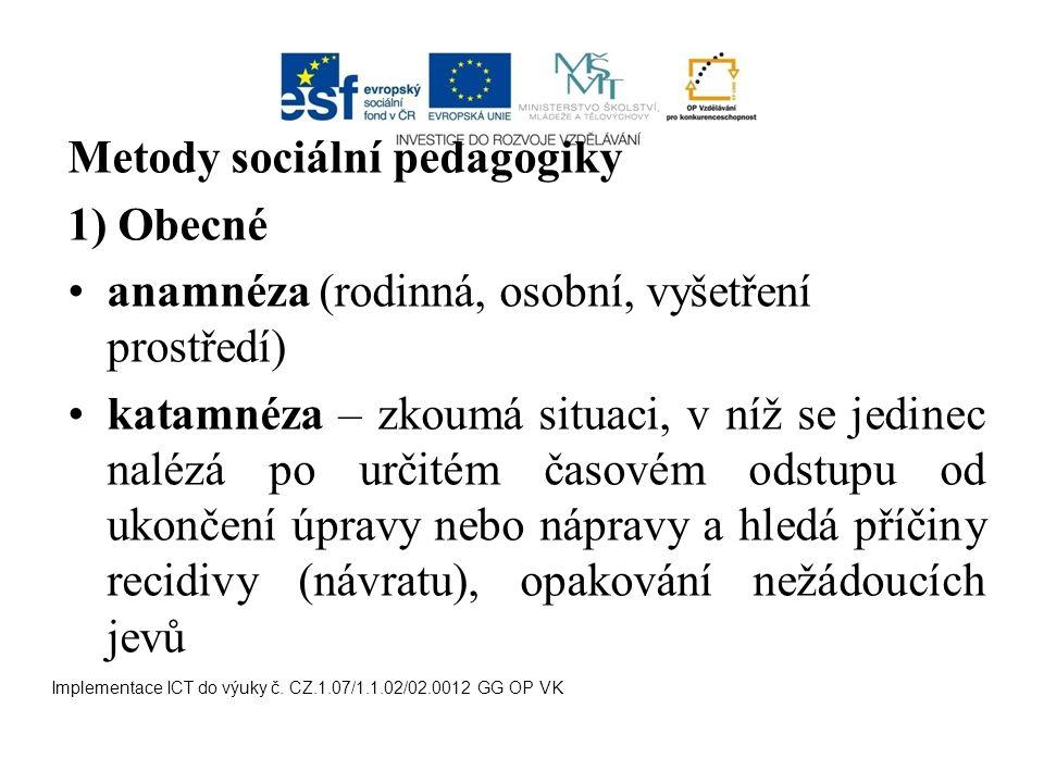 Metody sociální pedagogiky 1) Obecné anamnéza (rodinná, osobní, vyšetření prostředí) katamnéza – zkoumá situaci, v níž se jedinec nalézá po určitém ča