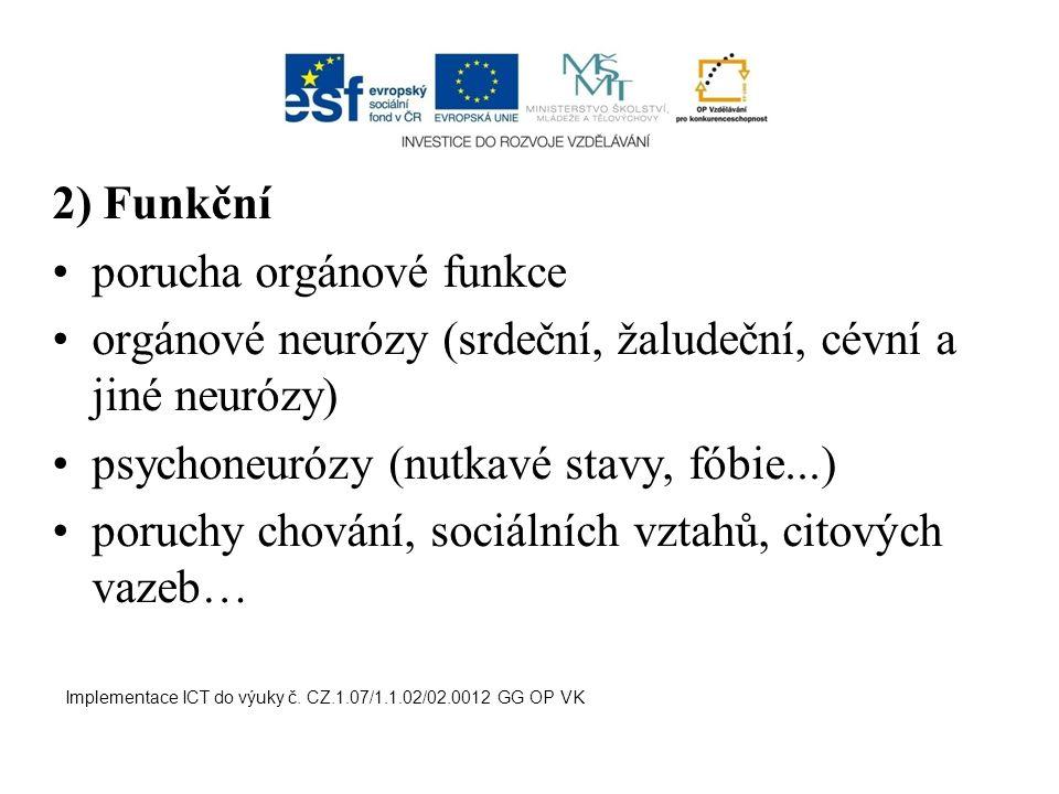 2) Funkční porucha orgánové funkce orgánové neurózy (srdeční, žaludeční, cévní a jiné neurózy) psychoneurózy (nutkavé stavy, fóbie...) poruchy chování