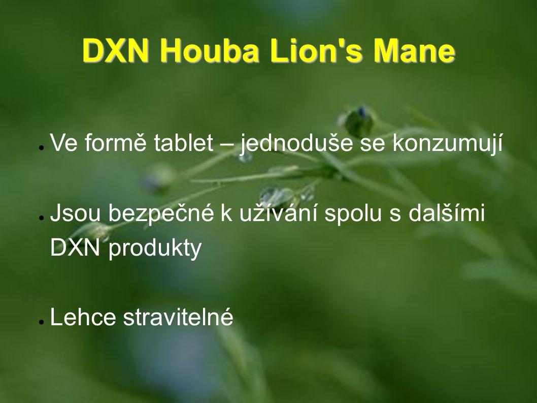 DXN Houba Lion's Mane DXN Houba Lion's Mane ● Ve formě tablet – jednoduše se konzumují ● Jsou bezpečné k užívání spolu s dalšími DXN produkty ● Lehce