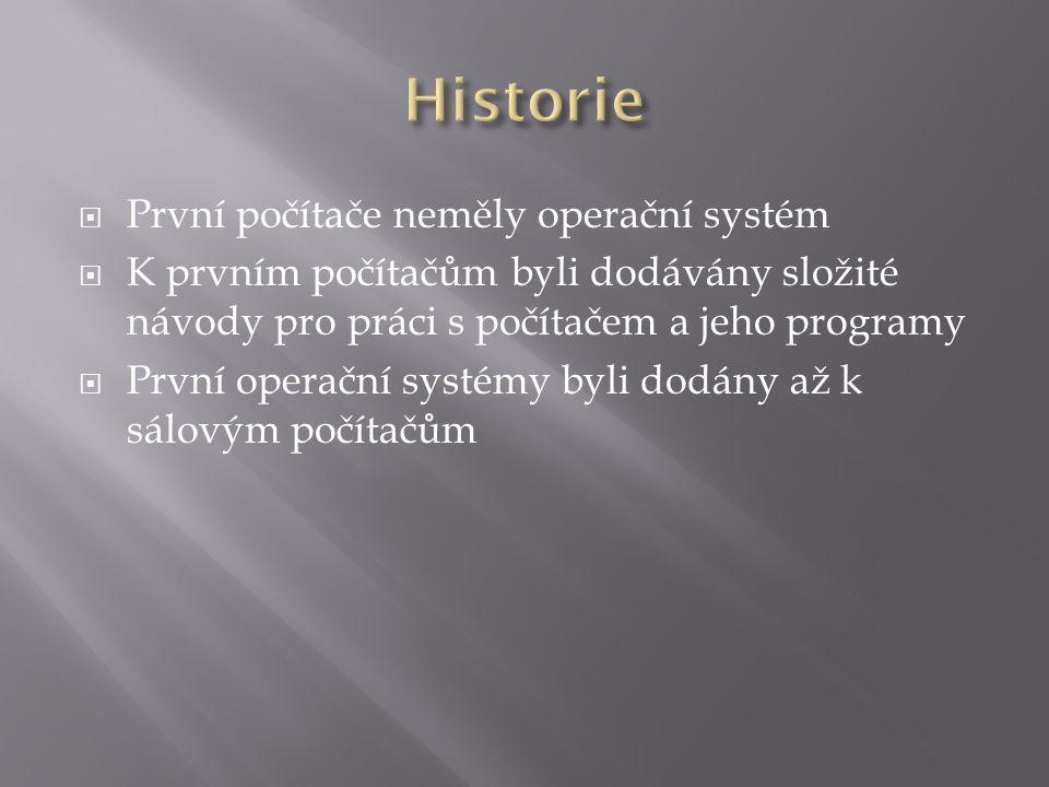  První počítače neměly operační systém  K prvním počítačům byli dodávány složité návody pro práci s počítačem a jeho programy  První operační systémy byli dodány až k sálovým počítačům