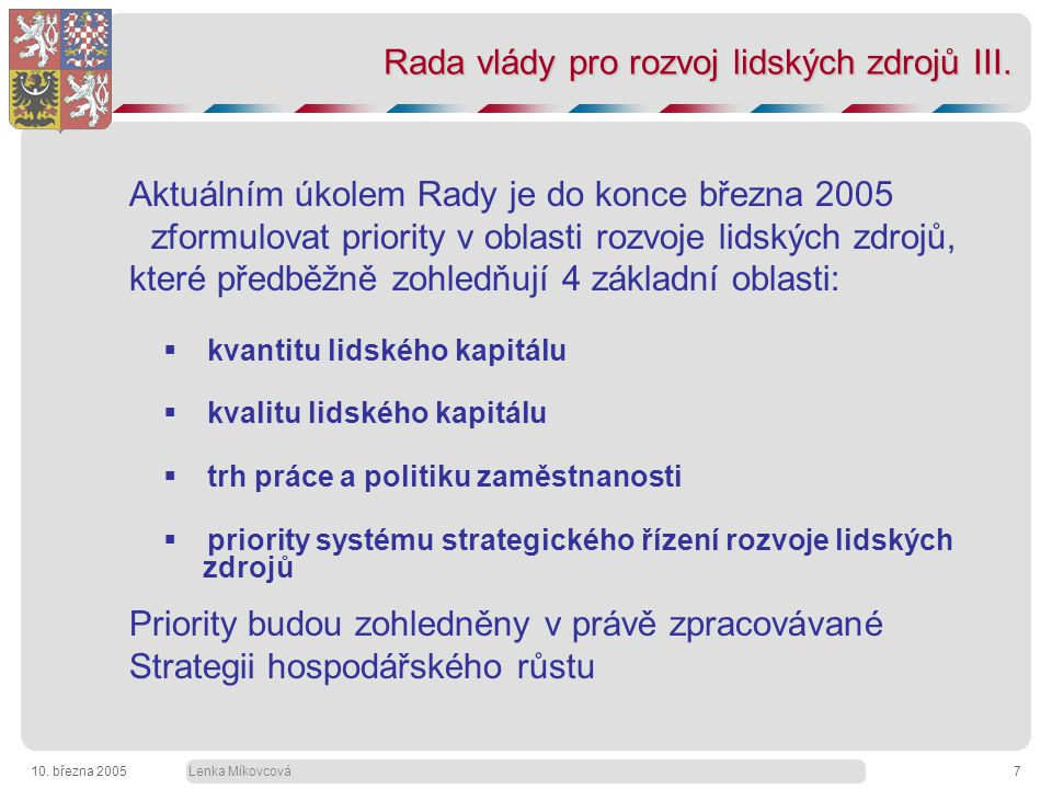 Lenka Míkovcová10. března 20057 Rada vlády pro rozvoj lidských zdrojů III.