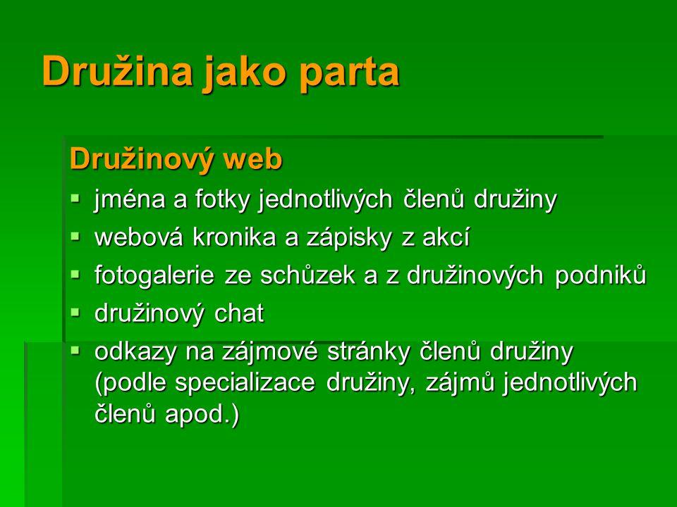 Družina jako parta Družinový web  jména a fotky jednotlivých členů družiny  webová kronika a zápisky z akcí  fotogalerie ze schůzek a z družinových