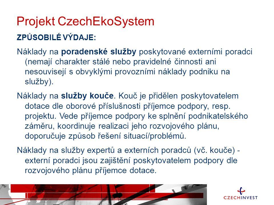 Projekt CzechEkoSystem ZPŮSOBILÉ VÝDAJE: Náklady na poradenské služby poskytované externími poradci (nemají charakter stálé nebo pravidelné činnosti ani nesouvisejí s obvyklými provozními náklady podniku na služby).