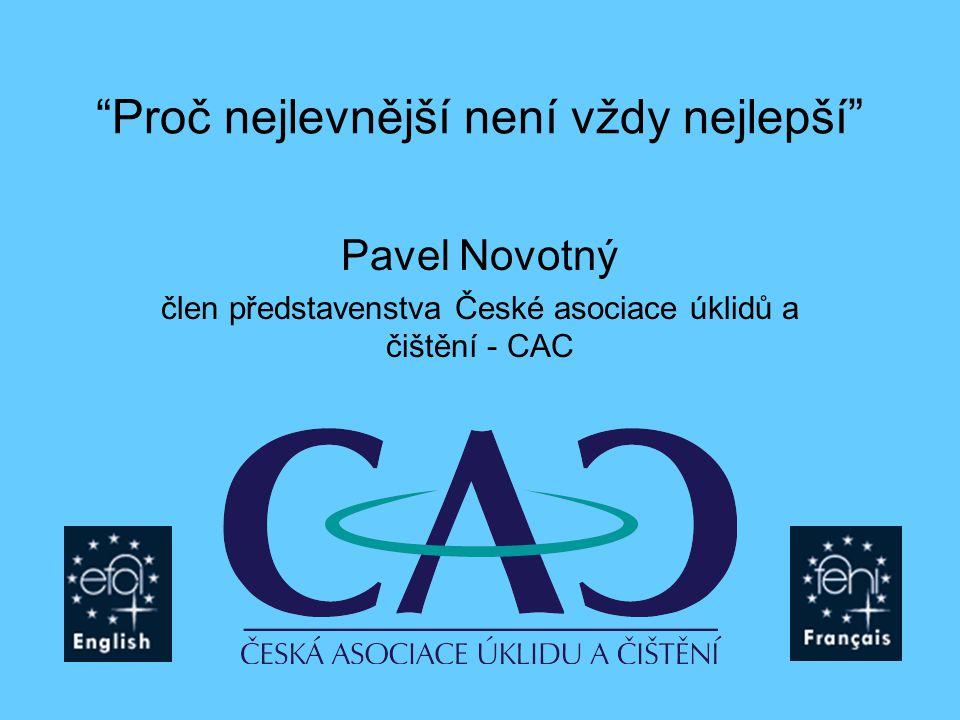 Proč nejlevnější není vždy nejlepší Pavel Novotný člen představenstva České asociace úklidů a čištění - CAC