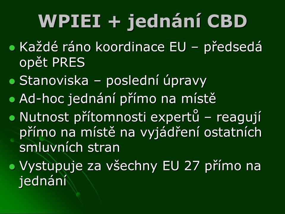WPIEI + jednání CBD Každé ráno koordinace EU – předsedá opět PRES Každé ráno koordinace EU – předsedá opět PRES Stanoviska – poslední úpravy Stanovisk