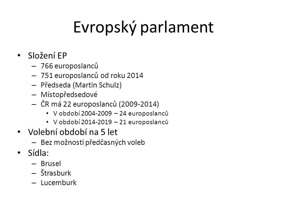 Evropský parlament Složení EP – 766 europoslanců – 751 europoslanců od roku 2014 – Předseda (Martin Schulz) – Místopředsedové – ČR má 22 europoslanců