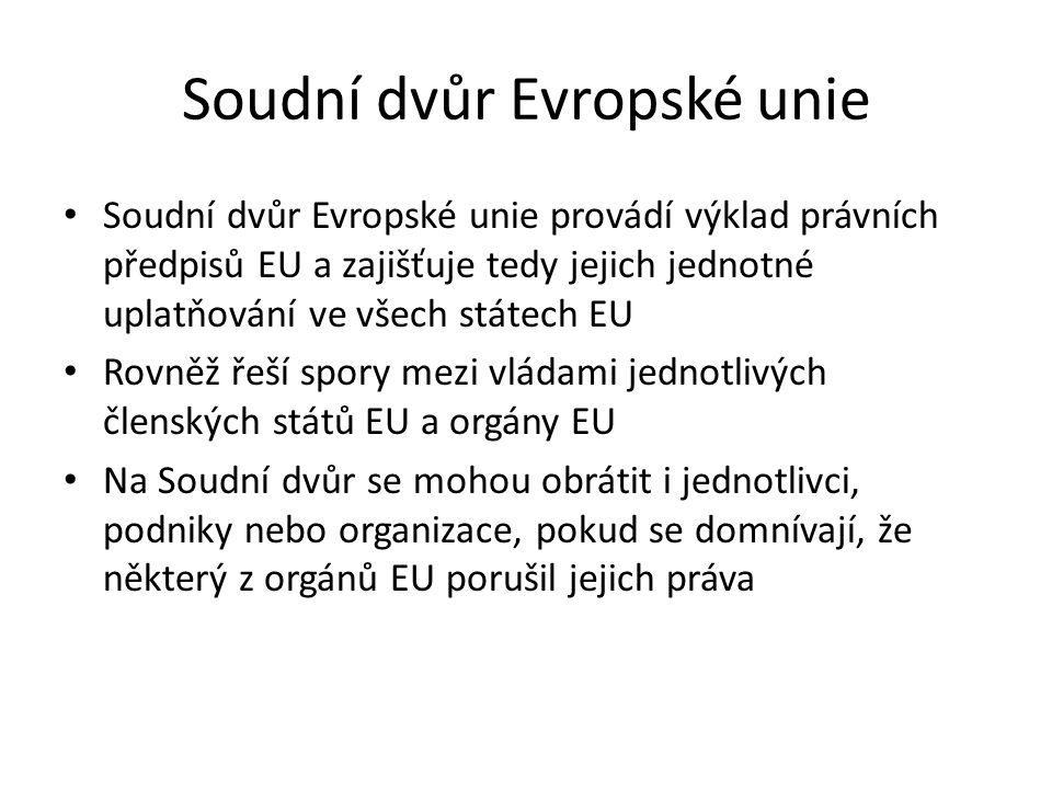 Soudní dvůr Evropské unie Soudní dvůr Evropské unie provádí výklad právních předpisů EU a zajišťuje tedy jejich jednotné uplatňování ve všech státech