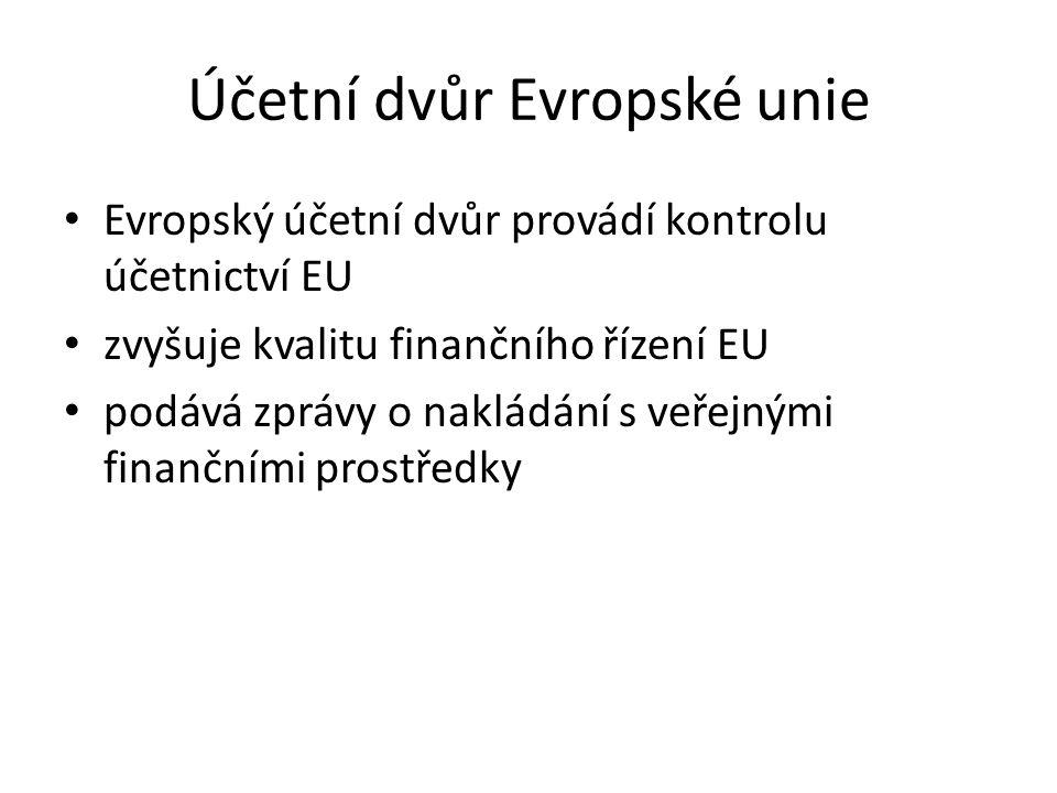 Účetní dvůr Evropské unie Evropský účetní dvůr provádí kontrolu účetnictví EU zvyšuje kvalitu finančního řízení EU podává zprávy o nakládání s veřejný