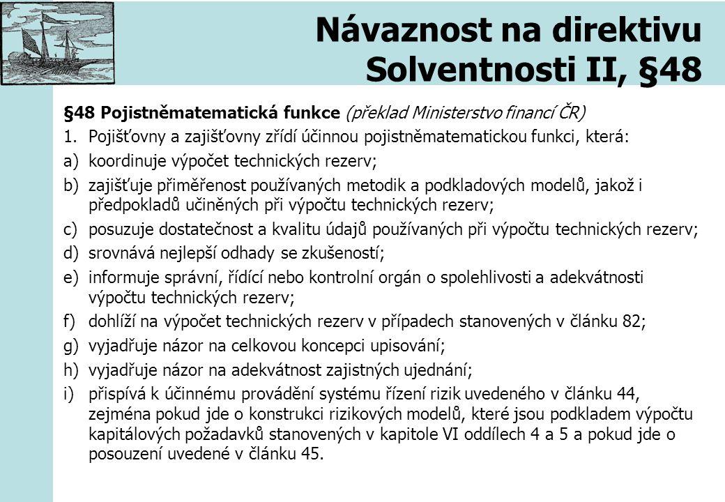 Návaznost na direktivu Solventnosti II, §48 §48 Pojistněmatematická funkce (překlad Ministerstvo financí ČR) 1.Pojišťovny a zajišťovny zřídí účinnou p