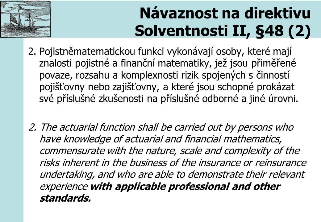 Návaznost na direktivu Solventnosti II, §48 (2) 2.Pojistněmatematickou funkci vykonávají osoby, které mají znalosti pojistné a finanční matematiky, je