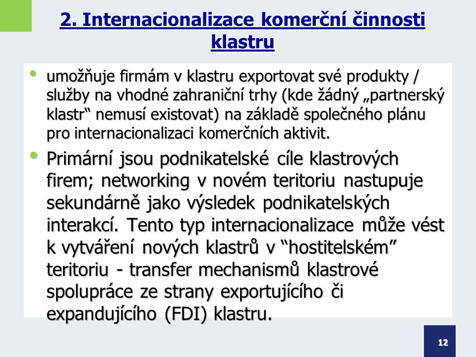 """2. Internacionalizace komerční činnosti klastru umožňuje firmám v klastru exportovat své produkty / služby na vhodné zahraniční trhy (kde žádný """"partn"""