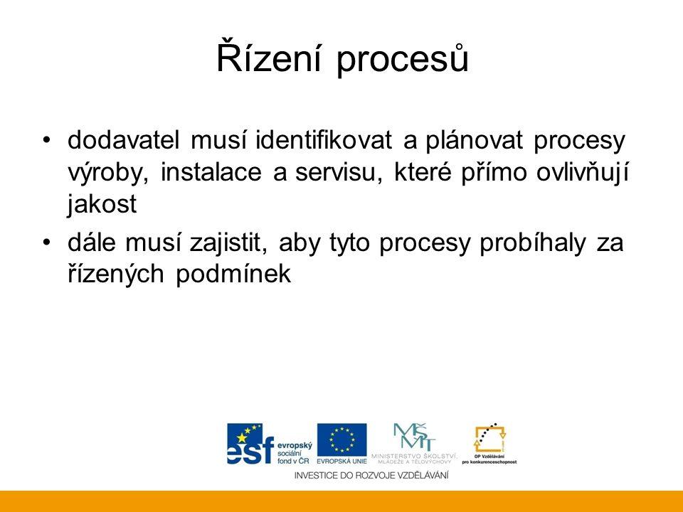 Řízení procesů dodavatel musí identifikovat a plánovat procesy výroby, instalace a servisu, které přímo ovlivňují jakost dále musí zajistit, aby tyto