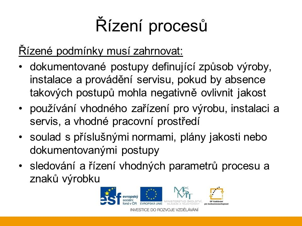 Řízení procesů Řízené podmínky musí zahrnovat: dokumentované postupy definující způsob výroby, instalace a provádění servisu, pokud by absence takovýc