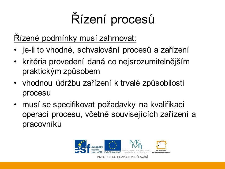 Řízení procesů Řízené podmínky musí zahrnovat: je-li to vhodné, schvalování procesů a zařízení kritéria provedení daná co nejsrozumitelnějším praktick