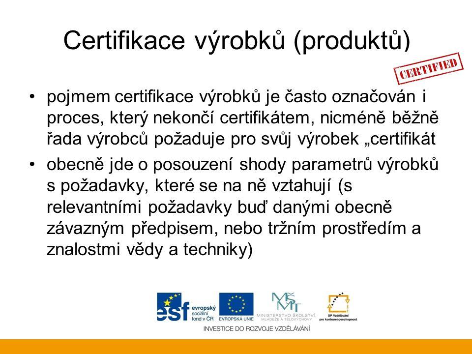 Certifikace výrobků (produktů) pojmem certifikace výrobků je často označován i proces, který nekončí certifikátem, nicméně běžně řada výrobců požaduje