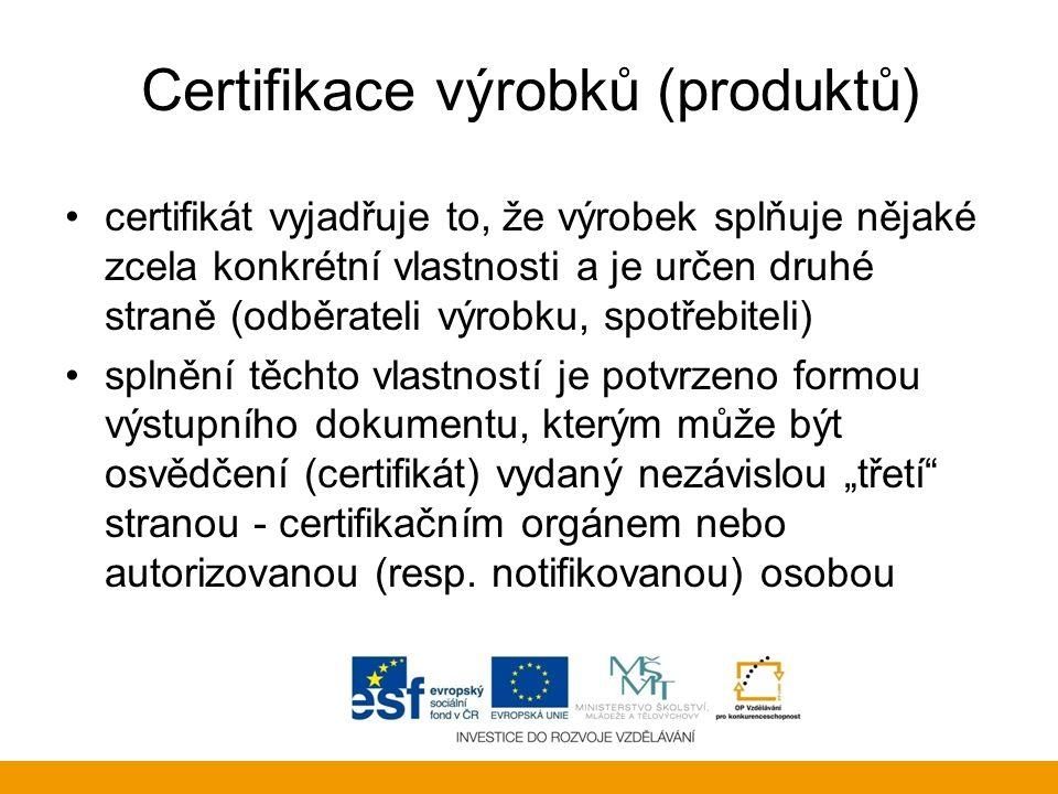 Certifikace výrobků (produktů) certifikát vyjadřuje to, že výrobek splňuje nějaké zcela konkrétní vlastnosti a je určen druhé straně (odběrateli výrob