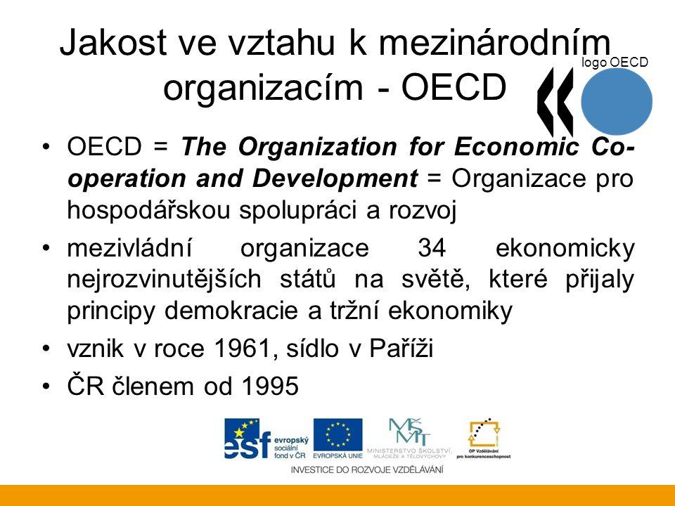 Jakost ve vztahu k mezinárodním organizacím - OECD OECD = The Organization for Economic Co- operation and Development = Organizace pro hospodářskou sp