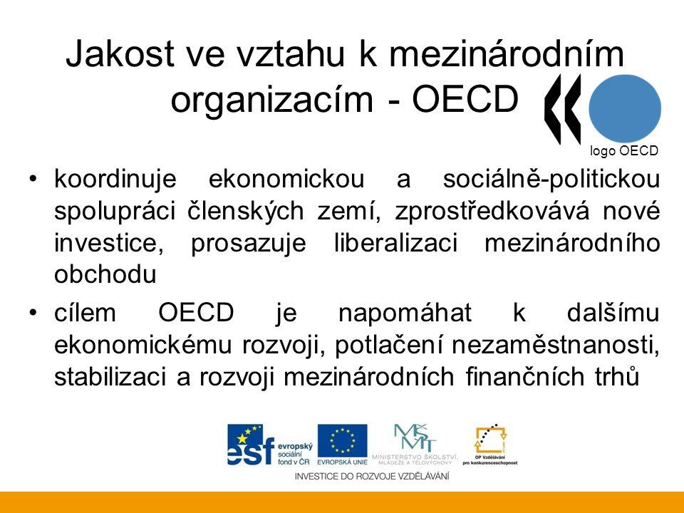 Jakost ve vztahu k mezinárodním organizacím - OECD koordinuje ekonomickou a sociálně-politickou spolupráci členských zemí, zprostředkovává nové invest