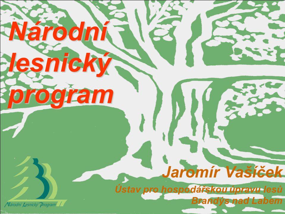 Národní lesnický program Jaromír Vašíček Ústav pro hospodářskou úpravu lesů Brandýs nad Labem