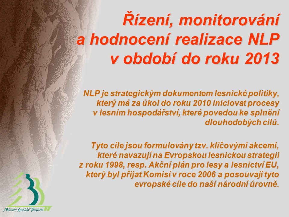 NLP je strategickým dokumentem lesnické politiky, který má za úkol do roku 2010 iniciovat procesy v lesním hospodářství, které povedou ke splnění dlouhodobých cílů.
