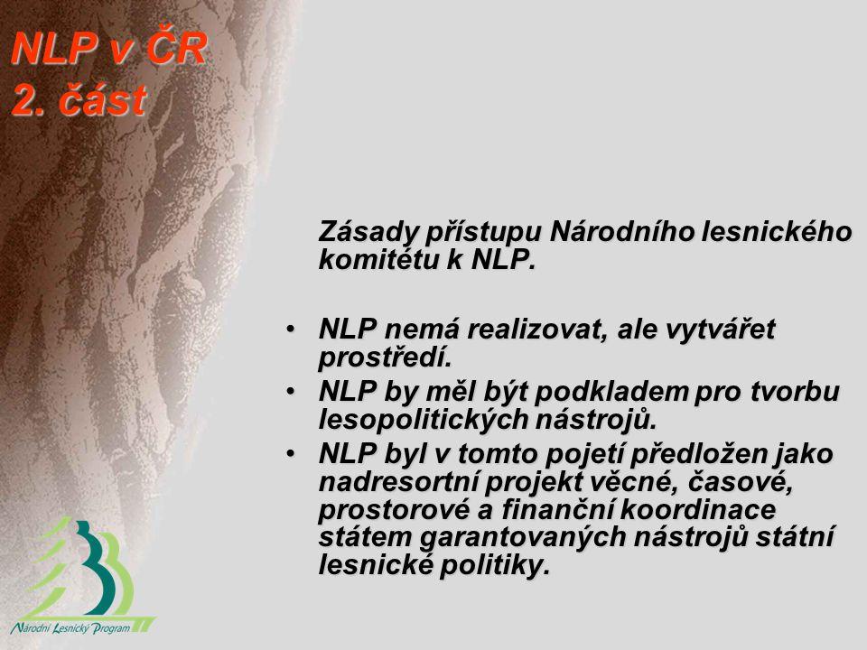 NLP v ČR 2. část Zásady přístupu Národního lesnického komitétu k NLP. NLP nemá realizovat, ale vytvářet prostředí.NLP nemá realizovat, ale vytvářet pr