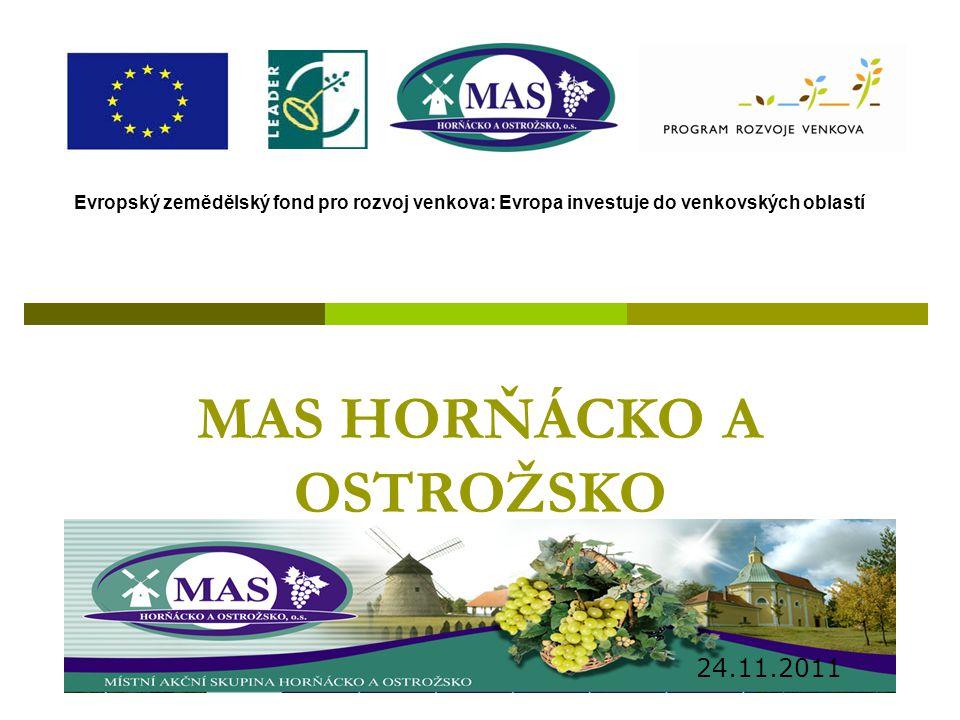MAS HORŇÁCKO A OSTROŽSKO 24.11.2011 Evropský zemědělský fond pro rozvoj venkova: Evropa investuje do venkovských oblastí