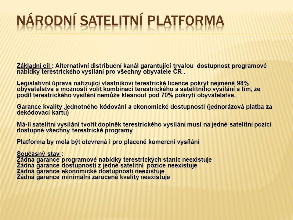 Základní cíl : Alternativní distribuční kanál garantující trvalou dostupnost programové nabídky terestrického vysílání pro všechny obyvatele ČR.