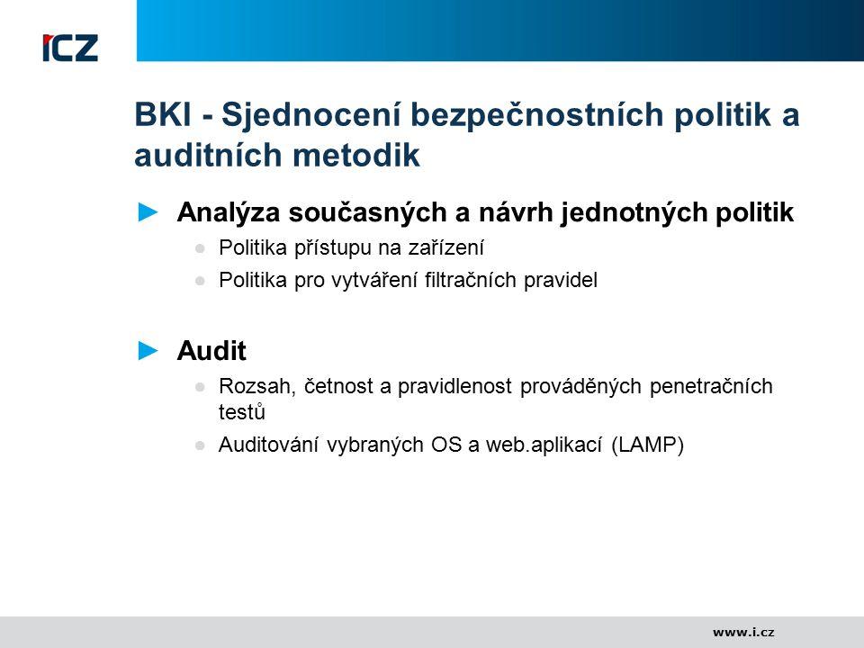 www.i.cz BKI - Sjednocení bezpečnostních politik a auditních metodik ►Analýza současných a návrh jednotných politik ●Politika přístupu na zařízení ●Po