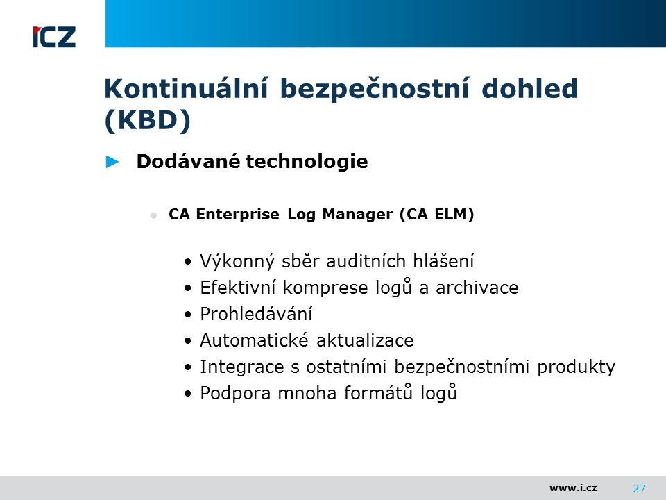 www.i.cz Kontinuální bezpečnostní dohled (KBD) 27 ► Dodávané technologie ● CA Enterprise Log Manager (CA ELM) Výkonný sběr auditních hlášení Efektivní