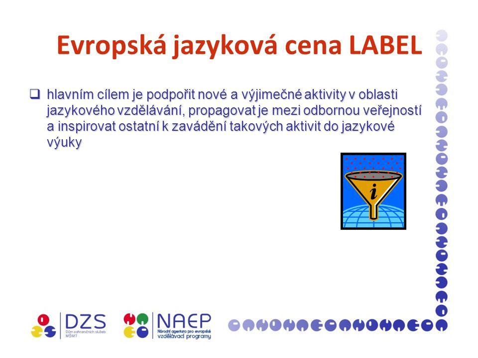 Evropská jazyková cena LABEL  hlavním cílem je podpořit nové a výjimečné aktivity v oblasti jazykového vzdělávání, propagovat je mezi odbornou veřejností a inspirovat ostatní k zavádění takových aktivit do jazykové výuky