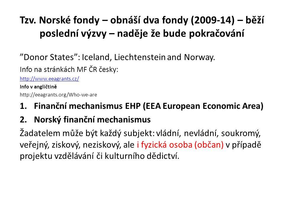 """Tzv. Norské fondy – obnáší dva fondy (2009-14) – běží poslední výzvy – naděje že bude pokračování """"Donor States"""": Iceland, Liechtenstein and Norway. I"""