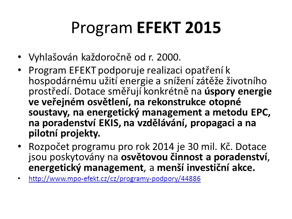 Program EFEKT 2015 Vyhlašován každoročně od r. 2000. Program EFEKT podporuje realizaci opatření k hospodárnému užití energie a snížení zátěže životníh