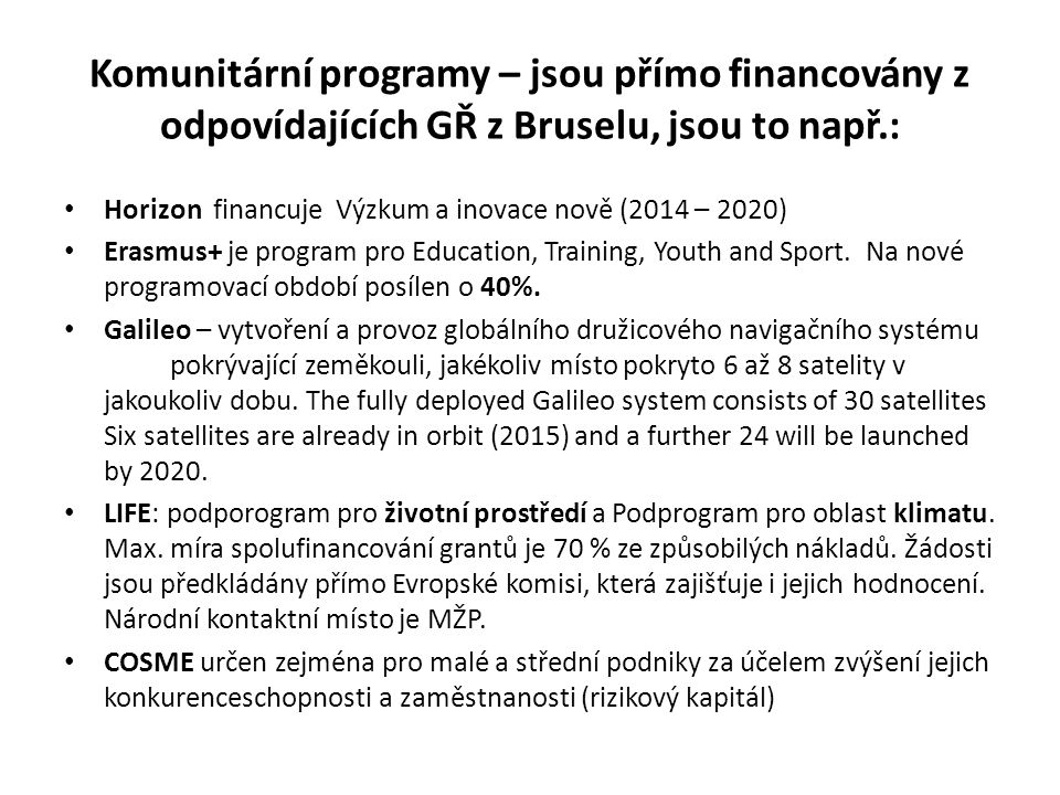 Komunitární programy – jsou přímo financovány z odpovídajících GŘ z Bruselu, jsou to např.: Horizon financuje Výzkum a inovace nově (2014 – 2020) Erasmus+ je program pro Education, Training, Youth and Sport.