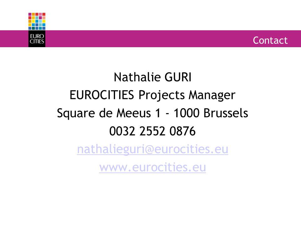 Contact Nathalie GURI EUROCITIES Projects Manager Square de Meeus 1 - 1000 Brussels 0032 2552 0876 nathalieguri@eurocities.eu www.eurocities.eu