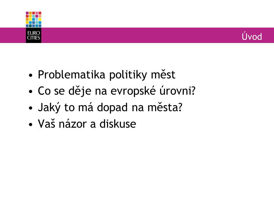 Úvod Problematika politiky měst Co se děje na evropské úrovni.