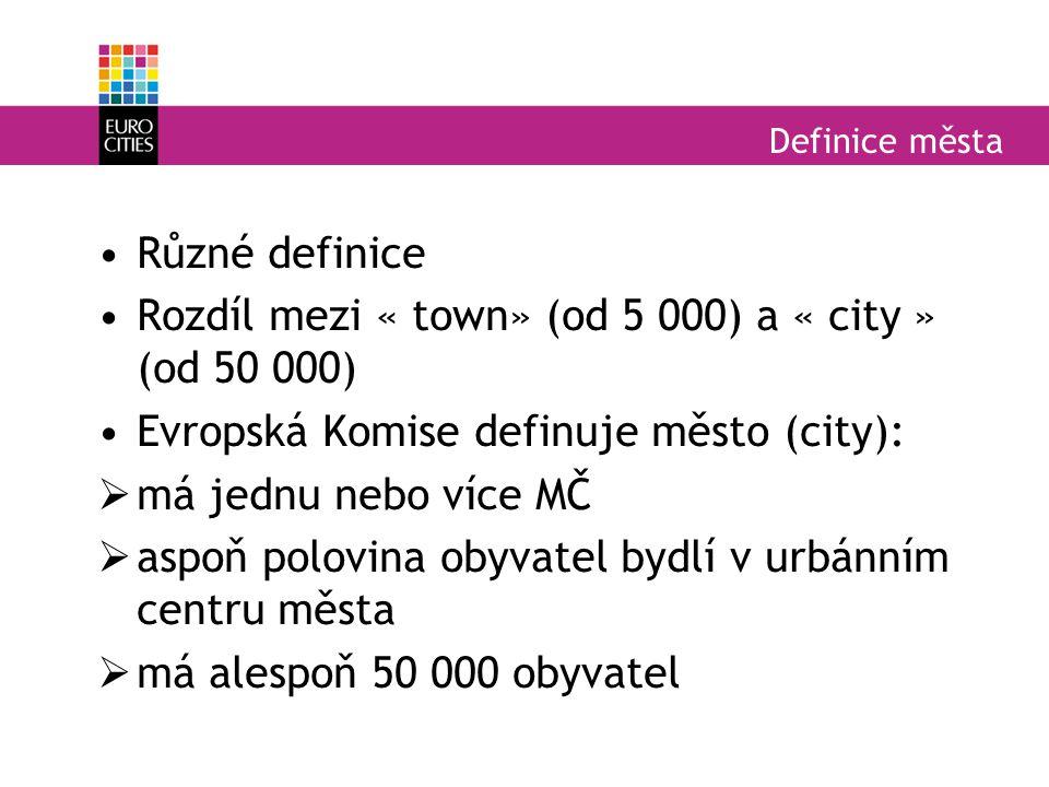 Definice města Různé definice Rozdíl mezi « town» (od 5 000) a « city » (od 50 000) Evropská Komise definuje město (city):  má jednu nebo více MČ  aspoň polovina obyvatel bydlí v urbánním centru města  má alespoň 50 000 obyvatel