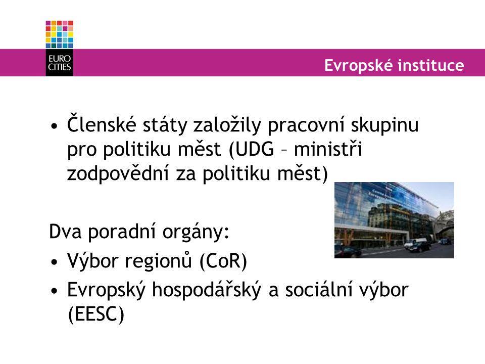 Evropské instituce Členské státy založily pracovní skupinu pro politiku měst (UDG – ministři zodpovědní za politiku měst) Dva poradní orgány: Výbor re