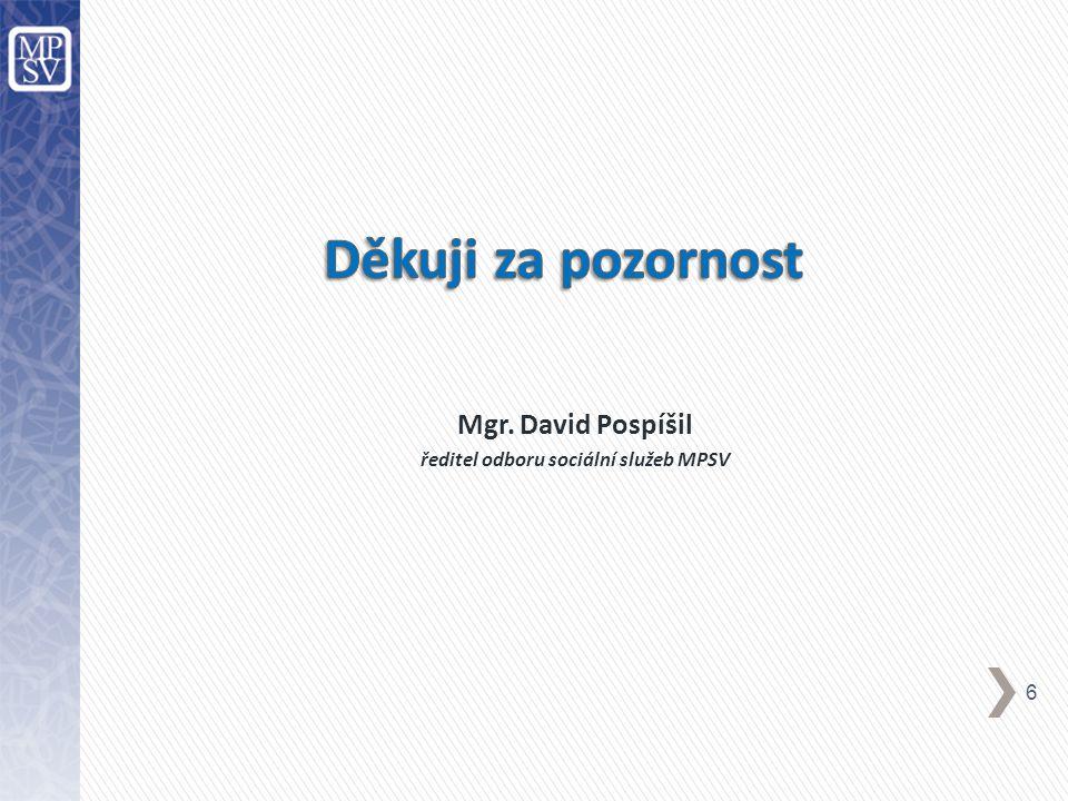 Mgr. David Pospíšil ředitel odboru sociální služeb MPSV 6