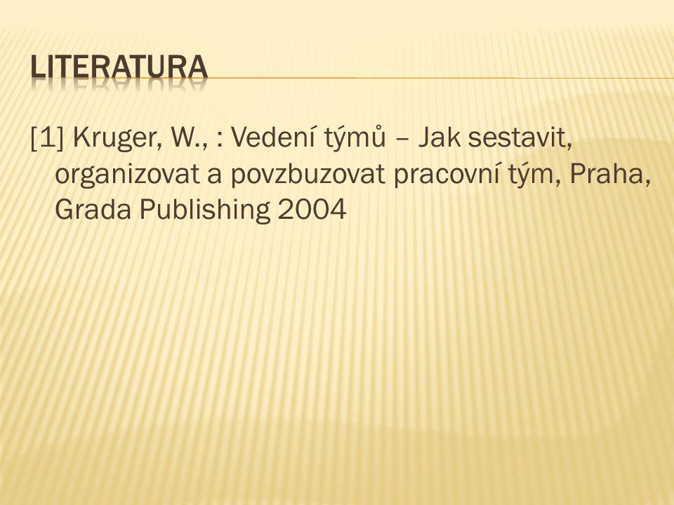 [1] Kruger, W., : Vedení týmů – Jak sestavit, organizovat a povzbuzovat pracovní tým, Praha, Grada Publishing 2004