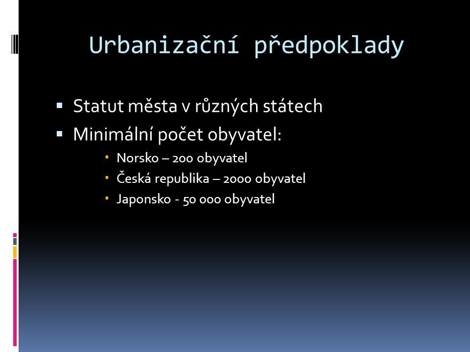 Urbanizační předpoklady  Statut města v různých státech  Minimální počet obyvatel:  Norsko – 200 obyvatel  Česká republika – 2000 obyvatel  Japonsko - 50 000 obyvatel